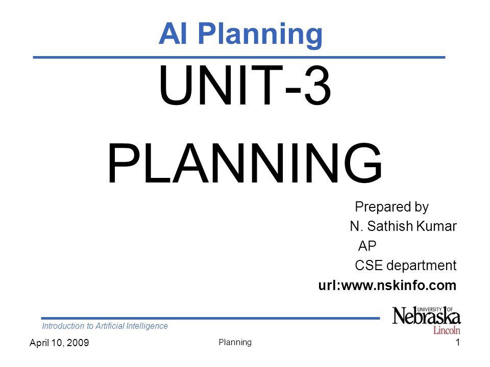 Introduction to Artificial Intelligence April 10, 2009 Planning Outline Background –Situation Calculus –Frame, qualification, & ramification problems Representation language Planning Algorithms –State-Space Search –Partial-Order Planning (POP) –Planning Graphs (G RAPH P LAN ) –SAT Planners 22