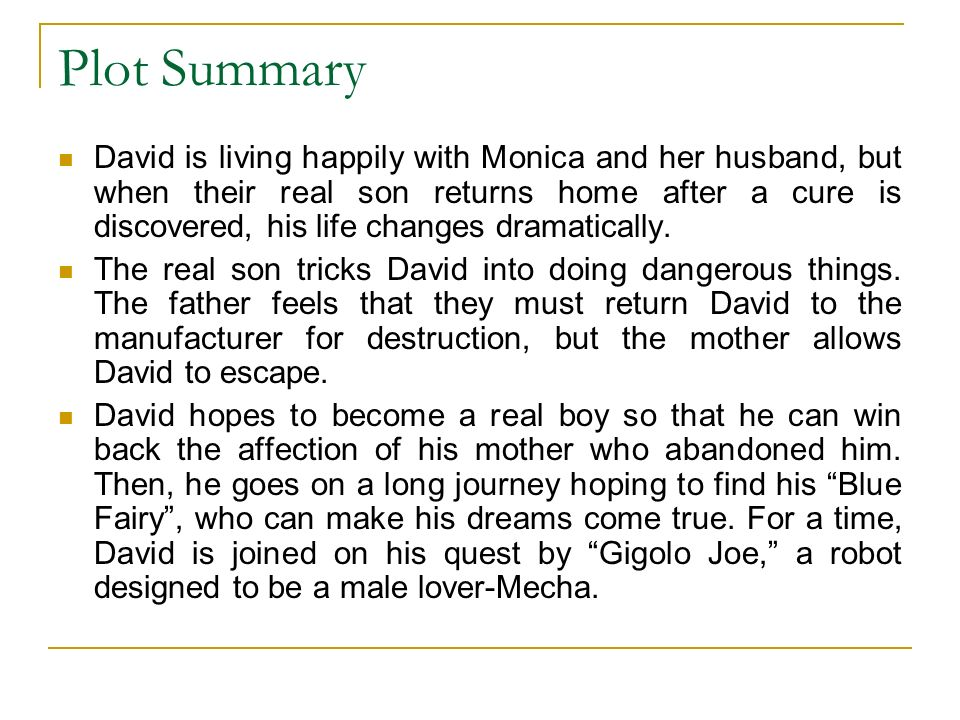 Plot Summary David is living happily with Monica and her husband, but when their real son returns home after a cure is discovered, his life changes dramatically.