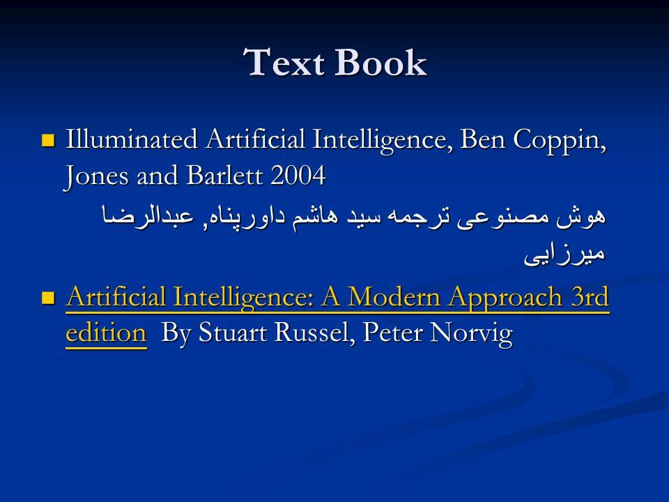 Text Book Illuminated Artificial Intelligence, Ben Coppin, Jones and Barlett 2004 Illuminated Artificial Intelligence, Ben Coppin, Jones and Barlett 2