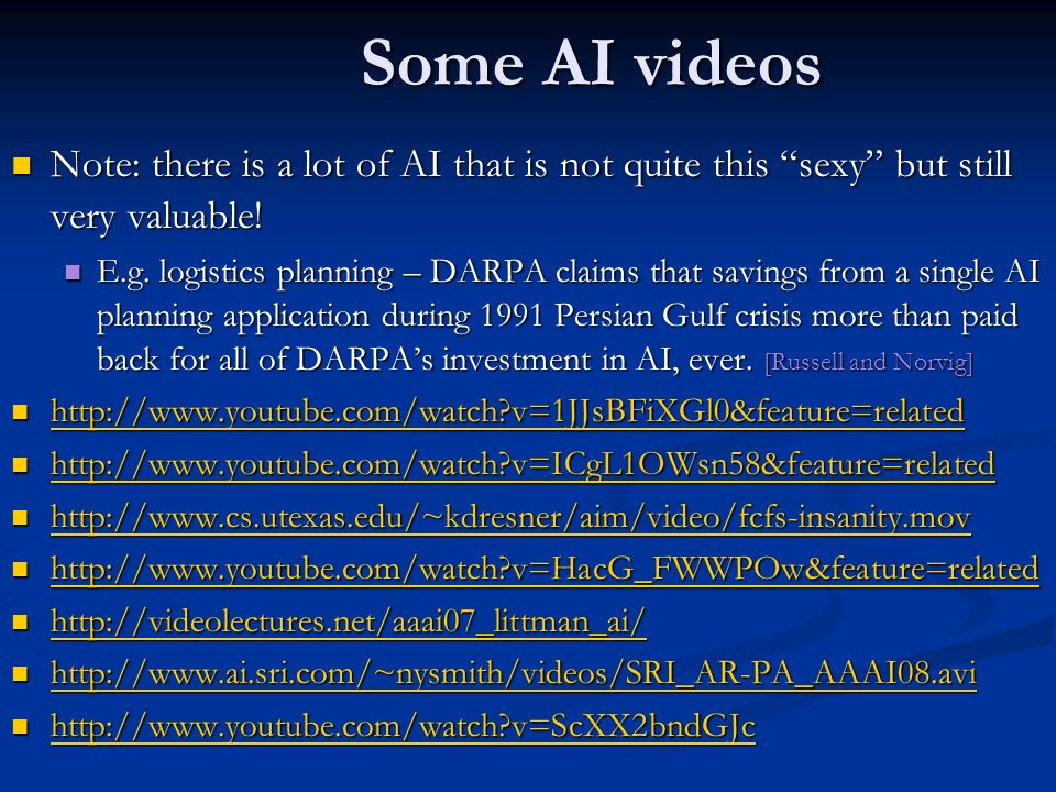Some AI videos Note: there is a lot of AI that is not quite this sexy but still very valuable! Note: there is a lot of AI that is not quite this sexy
