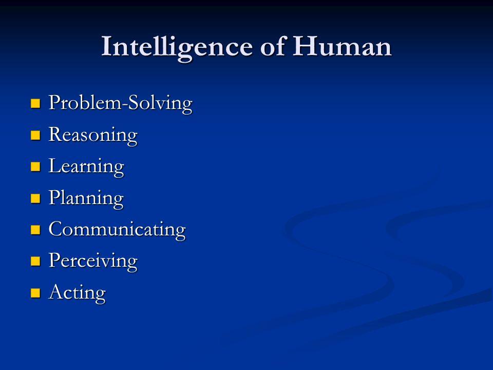 Intelligence of Human Problem-Solving Problem-Solving Reasoning Reasoning Learning Learning Planning Planning Communicating Communicating Perceiving P