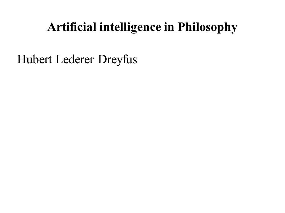 Artificial intelligence in Philosophy Hubert Lederer Dreyfus