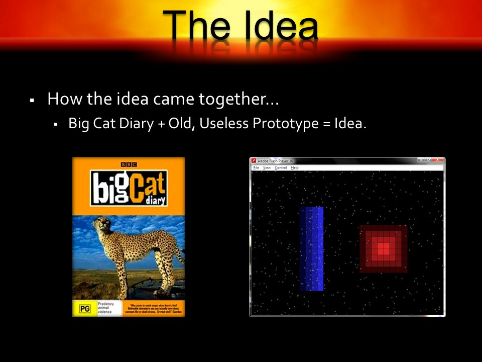 How the idea came together… Big Cat Diary + Old, Useless Prototype = Idea.