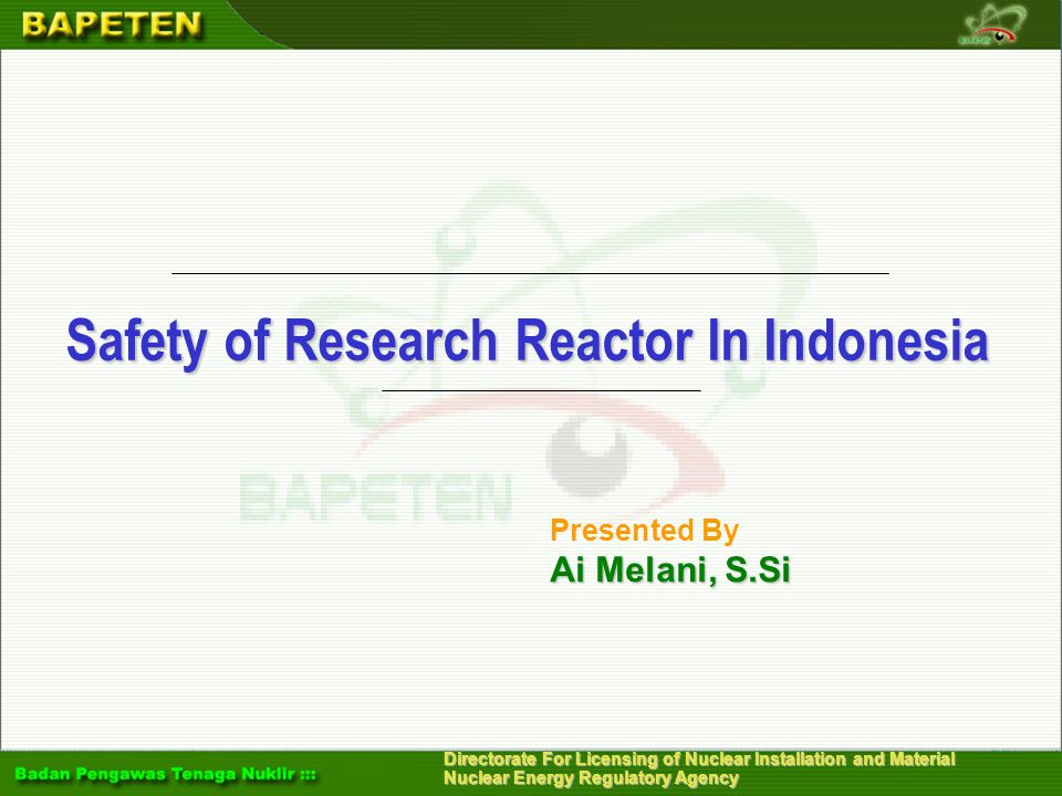 Directorate For Licensing of Nuclear Installation and Material Nuclear Energy Regulatory Agency Content Introduction Code of Conduct on Safety of Research Reactor Research Reactor In Indonesia Utilization of Research Reactors Utilizations of Research Reactor in Indonesia Safety Assessments of Research Reactor In Indonesia Conclusions