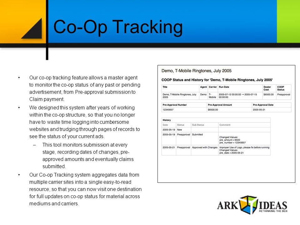Co-Op Tracking Our co-op tracking feature allows a master agent to monitor the co-op status of any past or pending advertisement, from Pre-approval submission to Claim payment.