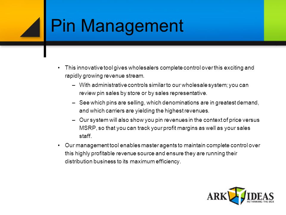 Pin Management This innovative tool gives wholesalers complete control over this exciting and rapidly growing revenue stream.