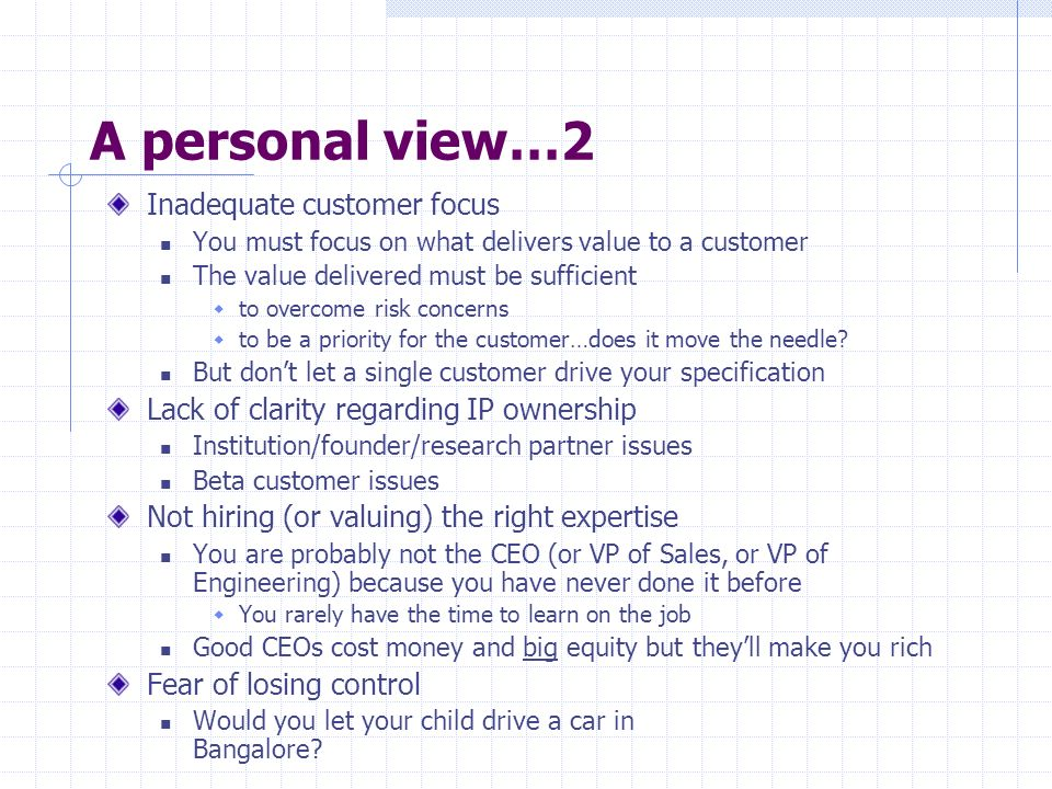 A personal view…2 Inadequate customer focus You must focus on what delivers value to a customer The value delivered must be sufficient to overcome ris