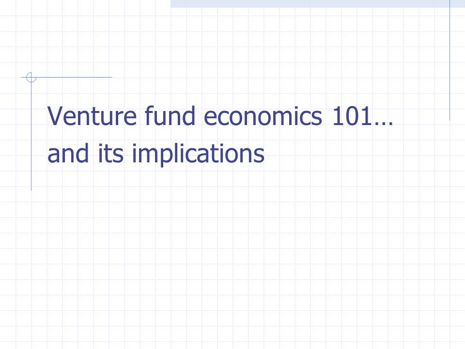 Venture fund economics 101… and its implications