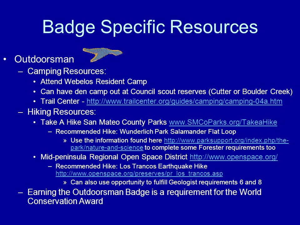 Badge Specific Resources Outdoorsman –Camping Resources: Attend Webelos Resident Camp Can have den camp out at Council scout reserves (Cutter or Bould