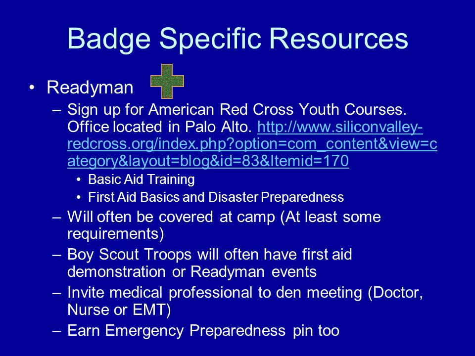 Badge Specific Resources Readyman –Sign up for American Red Cross Youth Courses. Office located in Palo Alto. http://www.siliconvalley- redcross.org/i