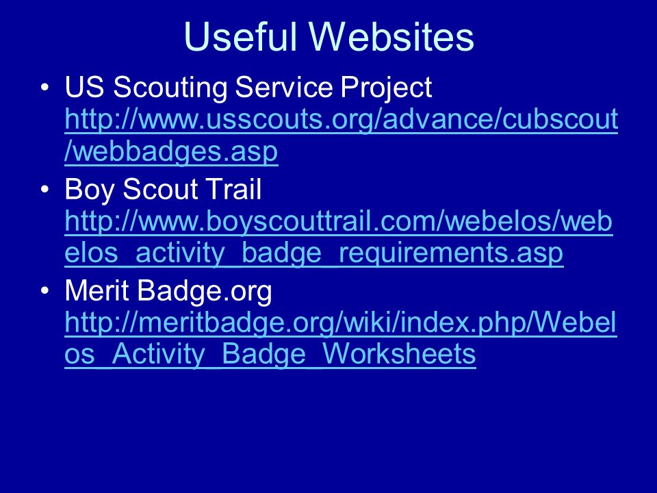 Useful Websites US Scouting Service Project http://www.usscouts.org/advance/cubscout /webbadges.asp http://www.usscouts.org/advance/cubscout /webbadge