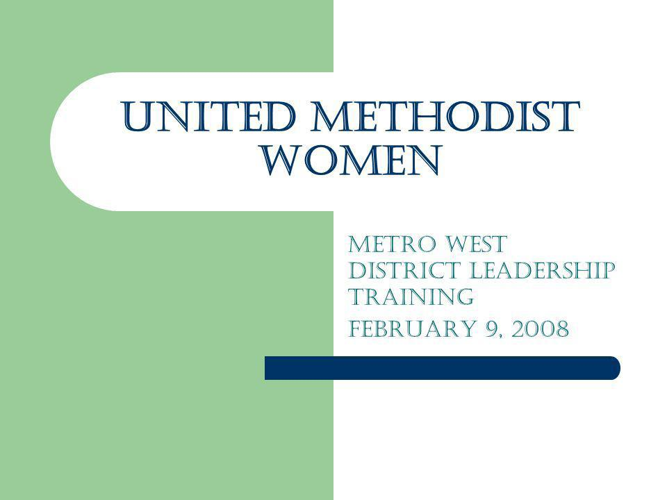 UNITED METHODISt WOMEN METRO WEST District Leadership Training February 9, 2008