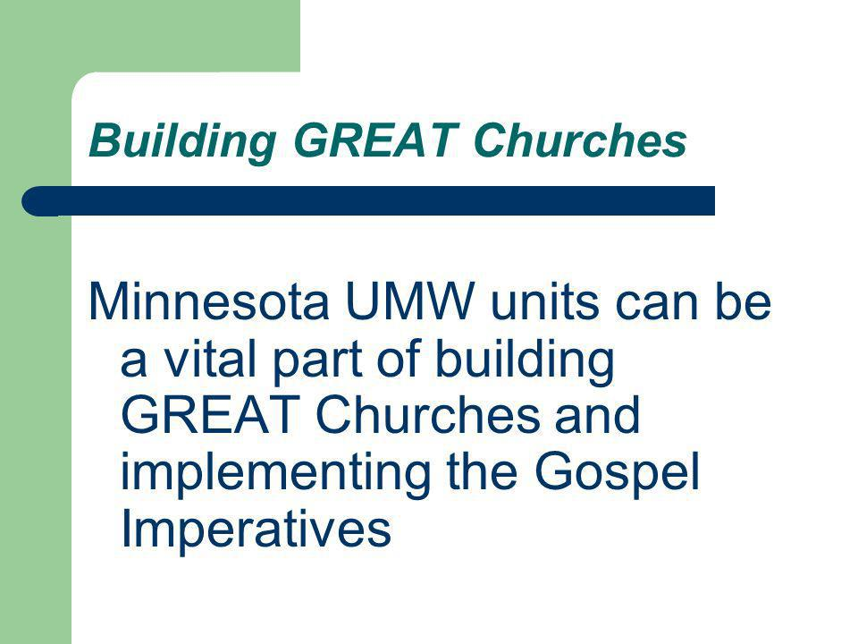 Building GREAT Churches Minnesota UMW units can be a vital part of building GREAT Churches and implementing the Gospel Imperatives