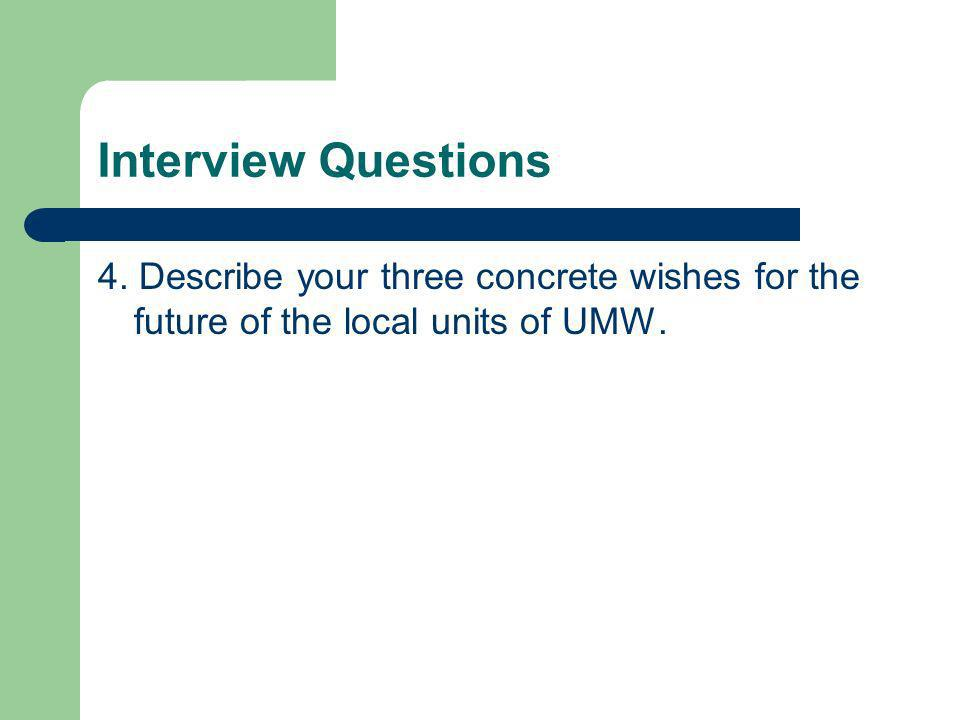 Interview Questions 4. Describe your three concrete wishes for the future of the local units of UMW.