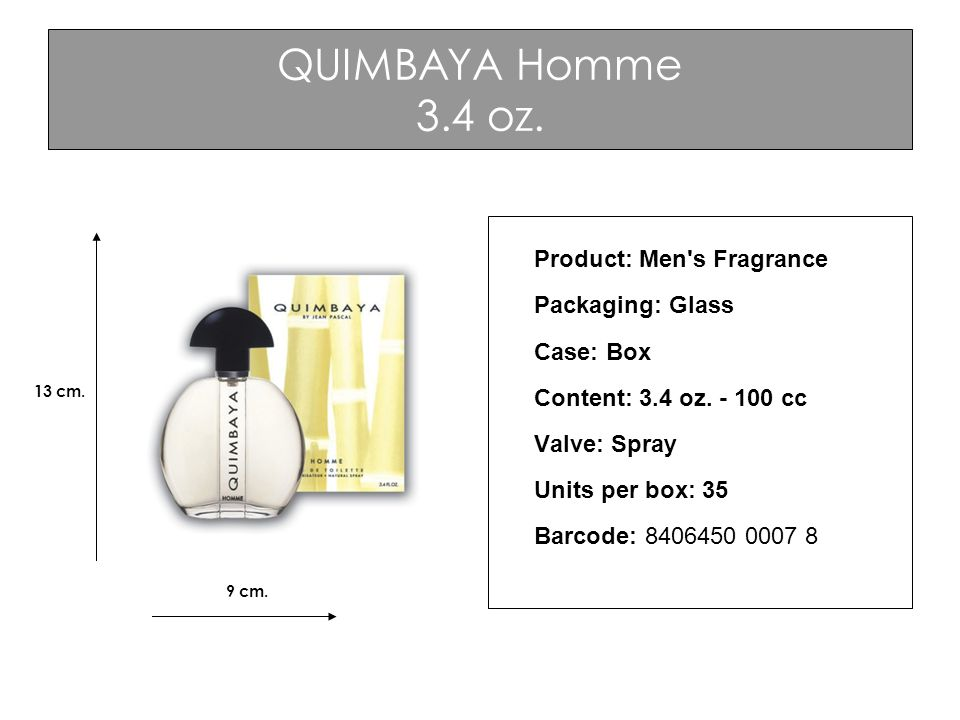 QUIMBAYA Homme 3.4 oz. Product: Men's Fragrance Packaging: Glass Case: Box Content: 3.4 oz. - 100 cc Valve: Spray Units per box: 35 Barcode: 8406450 0