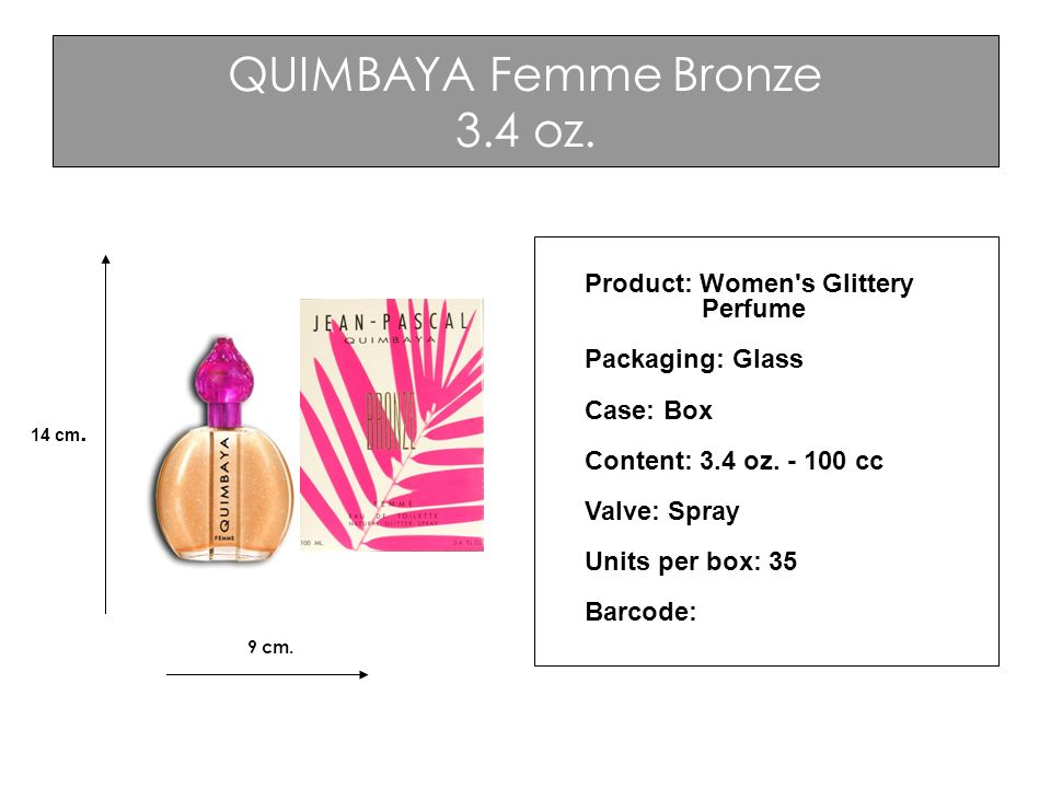 QUIMBAYA Femme Bronze 3.4 oz. Product: Women's Glittery Perfume Packaging: Glass Case: Box Content: 3.4 oz. - 100 cc Valve: Spray Units per box: 35 Ba