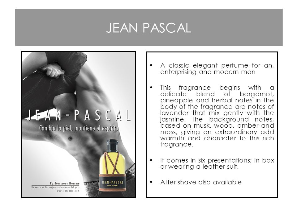JEAN PASCAL A classic elegant perfume for an, enterprising and modern man This fragrance begins with a delicate blend of bergamot, pineapple and herba