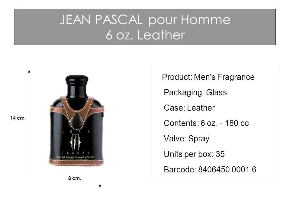 JEAN PASCAL pour Homme 6 oz. Leather Product: Men's Fragrance Packaging: Glass Case: Leather Contents: 6 oz. - 180 cc Valve: Spray Units per box: 35 B