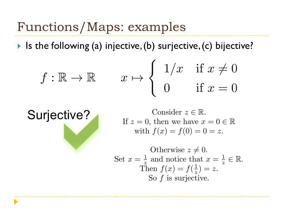 Functions/Maps: examples Is the following (a) injective, (b) surjective, (c) bijective Surjective