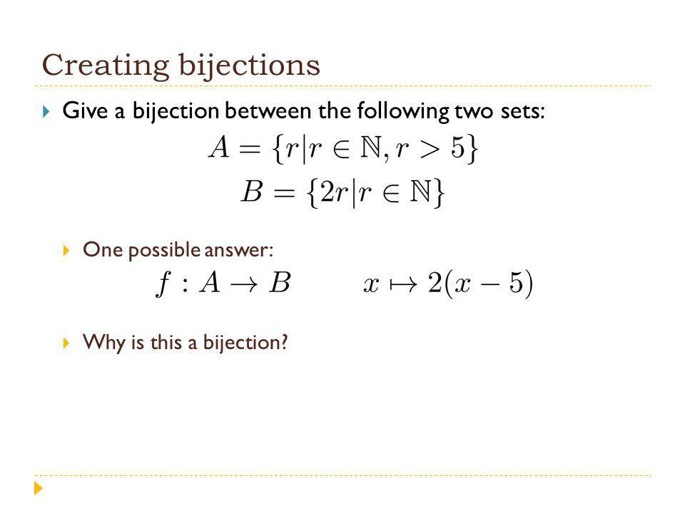 Creating bijections Give a bijection between the following two sets: One possible answer: Why is this a bijection