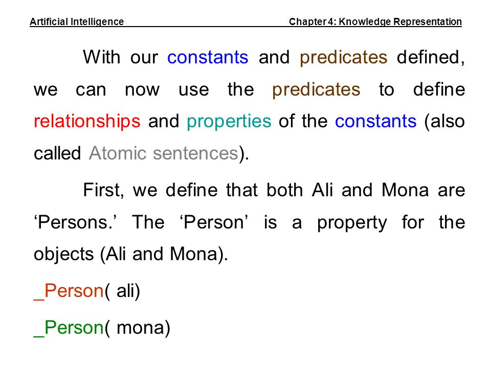 With our constants and predicates defined, we can now use the predicates to define relationships and properties of the constants (also called Atomic s