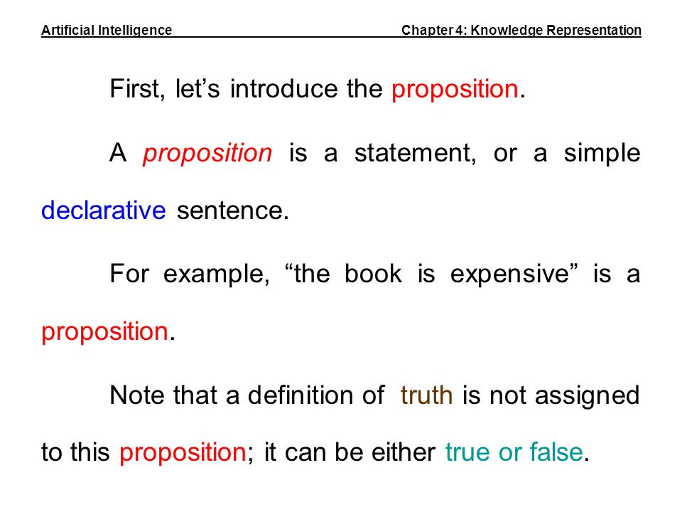 First, lets introduce the proposition. A proposition is a statement, or a simple declarative sentence. For example, the book is expensive is a proposi