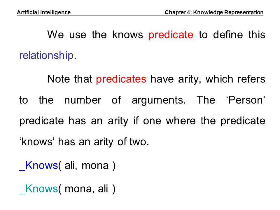 We use the knows predicate to define this relationship. Note that predicates have arity, which refers to the number of arguments. The Person predicate