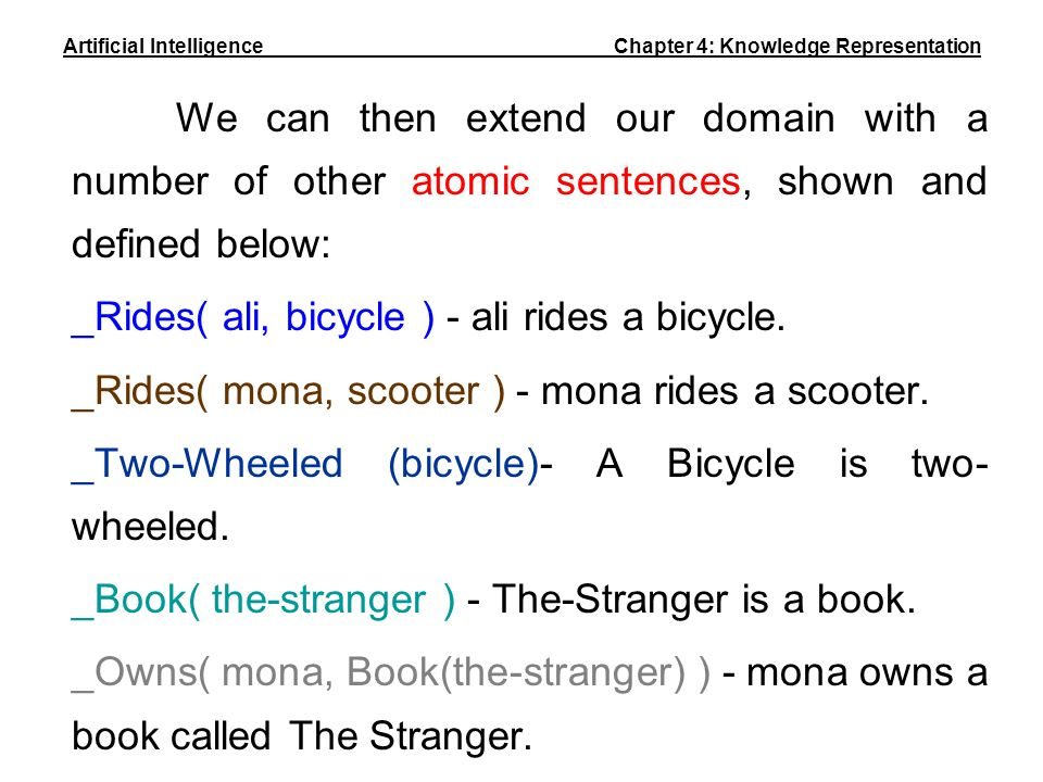 We can then extend our domain with a number of other atomic sentences, shown and defined below: _Rides( ali, bicycle ) - ali rides a bicycle. _Rides(