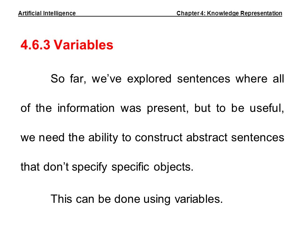 4.6.3 Variables So far, weve explored sentences where all of the information was present, but to be useful, we need the ability to construct abstract