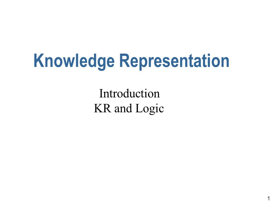 1 Knowledge Representation Introduction KR and Logic