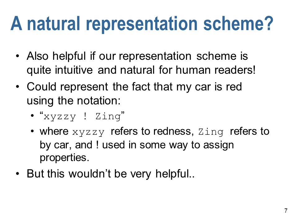 7 A natural representation scheme? Also helpful if our representation scheme is quite intuitive and natural for human readers! Could represent the fac
