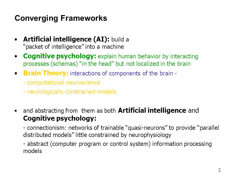 2 Converging Frameworks Artificial intelligence (AI): build a packet of intelligence into a machine Cognitive psychology: explain human behavior by in