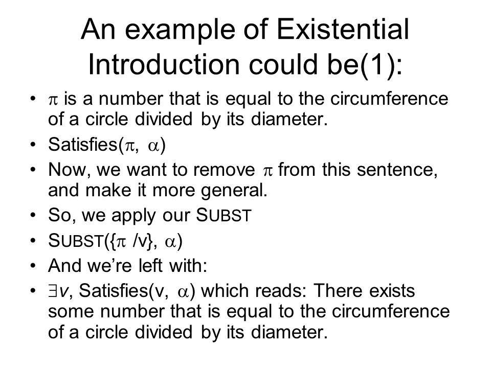An example of Existential Introduction could be(1): is a number that is equal to the circumference of a circle divided by its diameter.