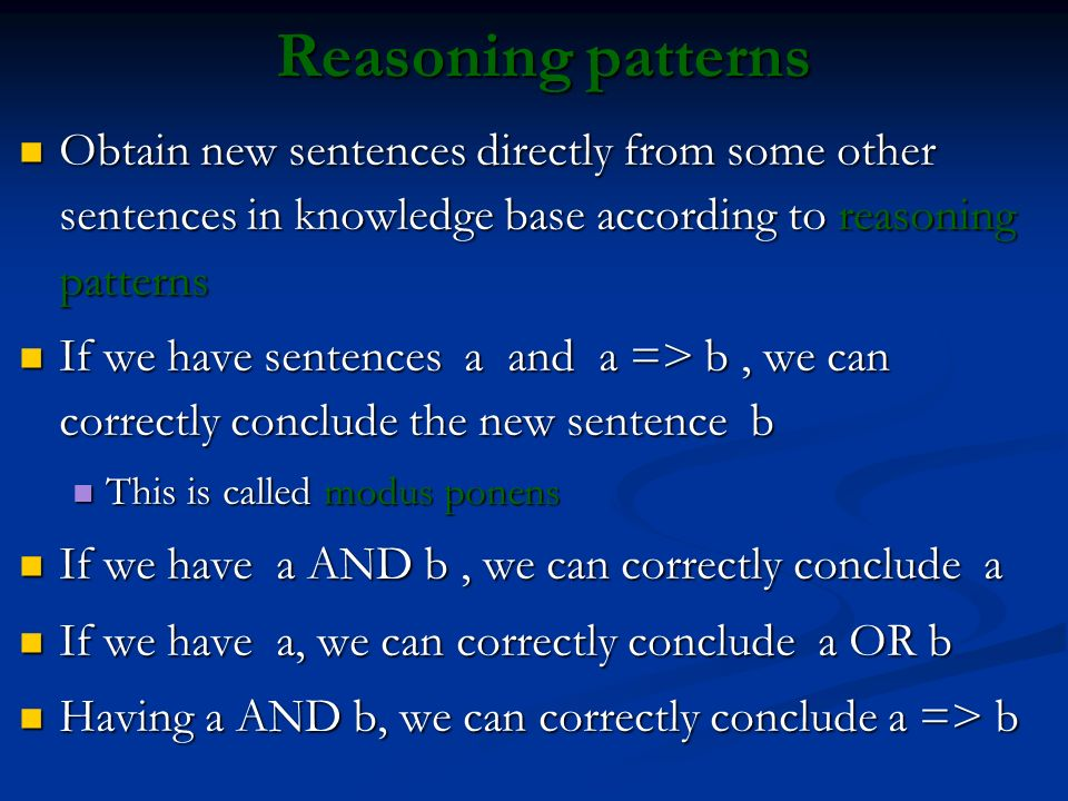 Reasoning patterns Obtain new sentences directly from some other sentences in knowledge base according to reasoning patterns Obtain new sentences dire