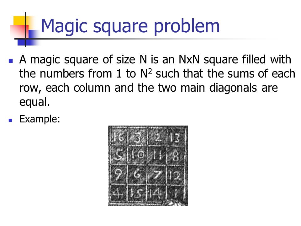 Magic square problem A magic square of size N is an NxN square filled with the numbers from 1 to N 2 such that the sums of each row, each column and t