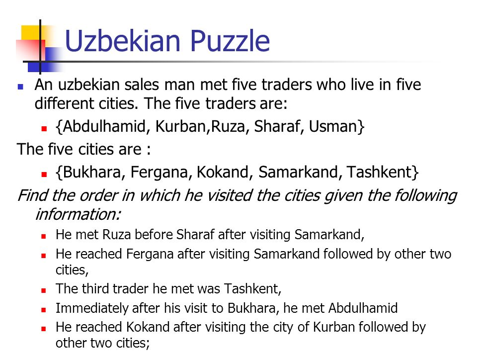 Uzbekian Puzzle An uzbekian sales man met five traders who live in five different cities. The five traders are: {Abdulhamid, Kurban,Ruza, Sharaf, Usma