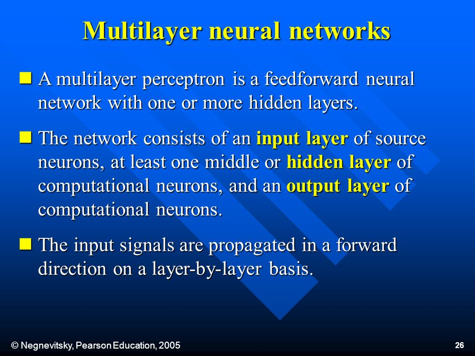 © Negnevitsky, Pearson Education, 2005 26 Multilayer neural networks A multilayer perceptron is a feedforward neural network with one or more hidden l