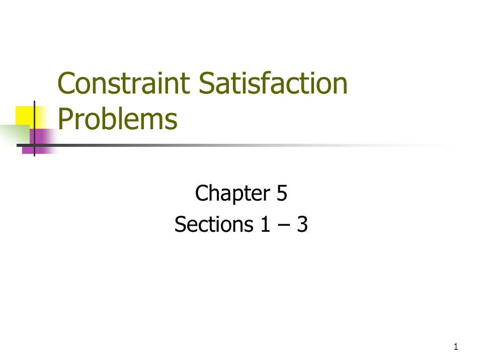 1 Constraint Satisfaction Problems Chapter 5 Sections 1 – 3