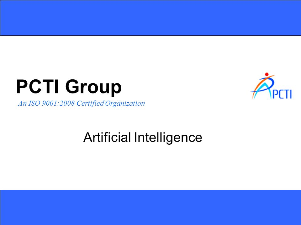 An ISO 9001:2008 Certified Organization PCTI Group Artificial Intelligence