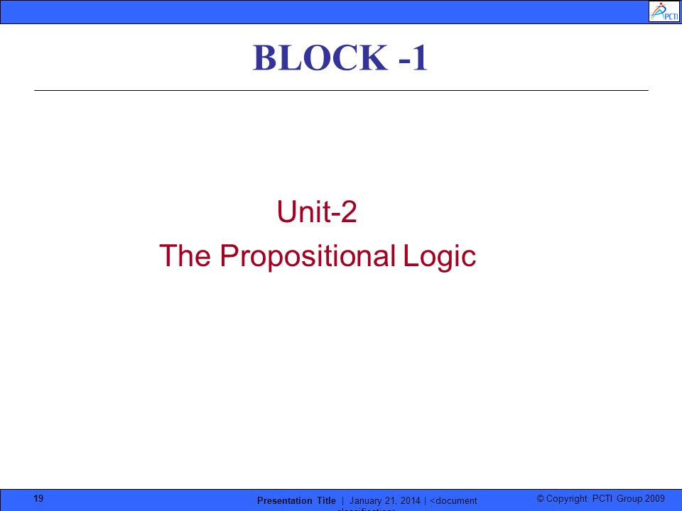 © Copyright PCTI Group 2009 Presentation Title | January 21, 2014 | 19 BLOCK -1 Unit-2 The Propositional Logic