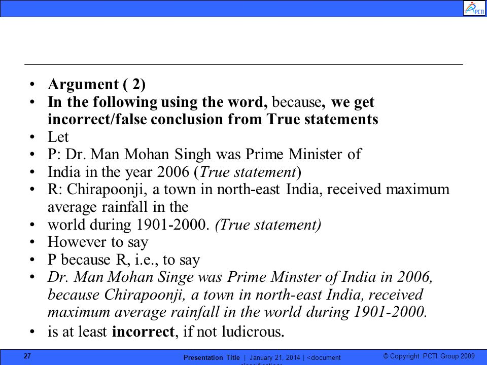 © Copyright PCTI Group 2009 Presentation Title | January 21, 2014 | 27 Argument ( 2) In the following using the word, because, we get incorrect/false