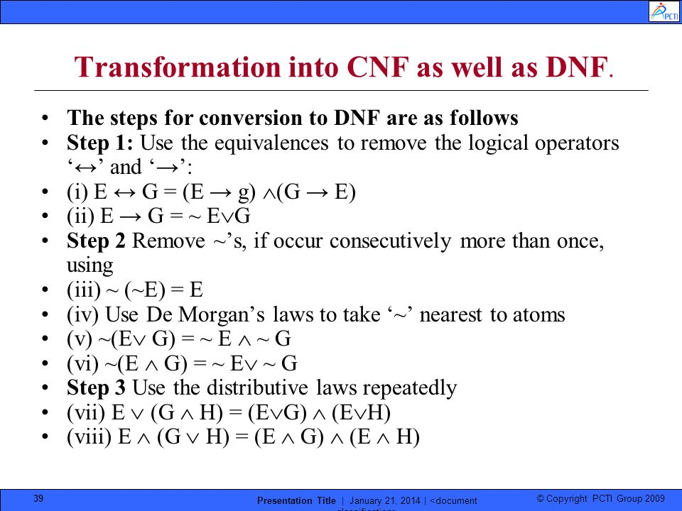 © Copyright PCTI Group 2009 Presentation Title | January 21, 2014 | 39 Transformation into CNF as well as DNF. The steps for conversion to DNF are as