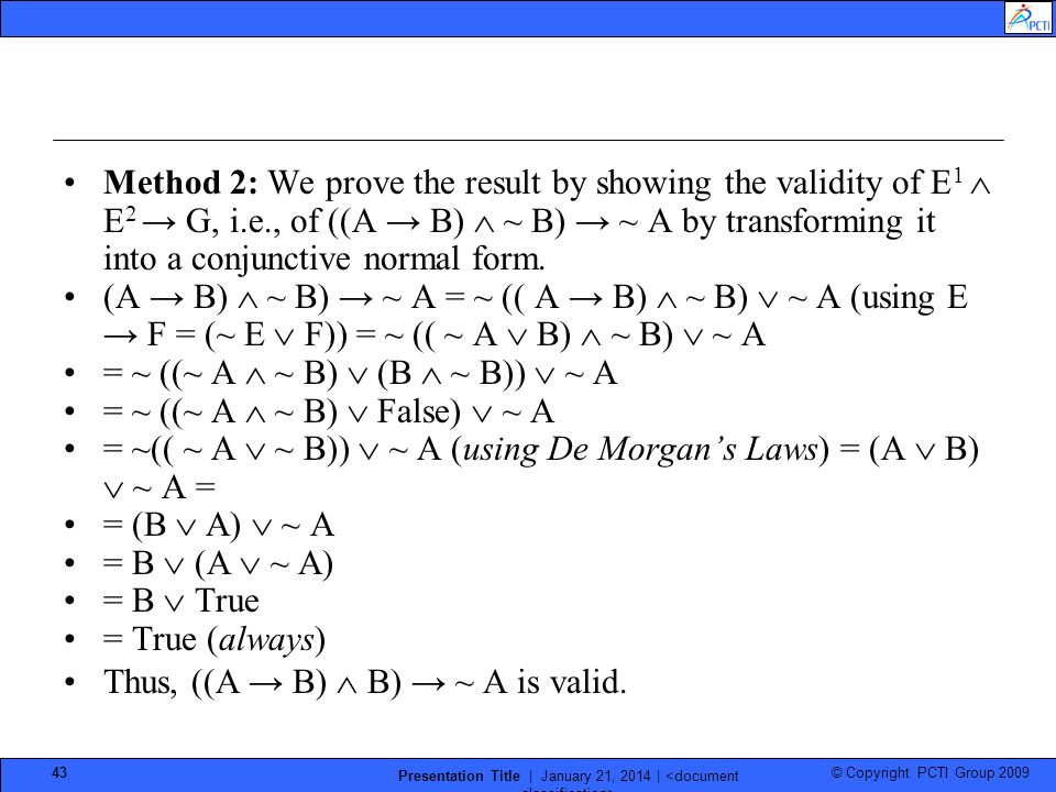 © Copyright PCTI Group 2009 Presentation Title | January 21, 2014 | 43 Method 2: We prove the result by showing the validity of E 1 E 2 G, i.e., of ((