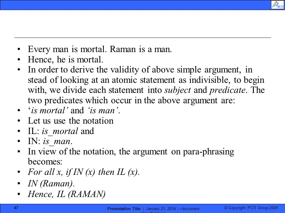 © Copyright PCTI Group 2009 Presentation Title | January 21, 2014 | 47 Every man is mortal. Raman is a man. Hence, he is mortal. In order to derive th