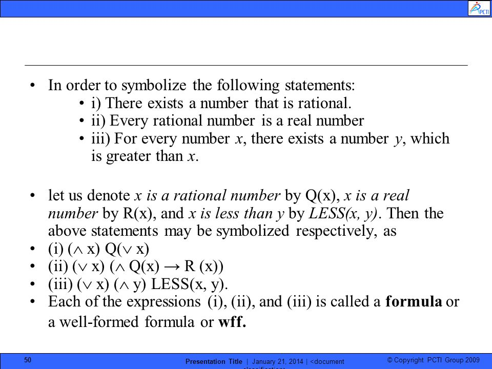 © Copyright PCTI Group 2009 Presentation Title | January 21, 2014 | 50 In order to symbolize the following statements: i) There exists a number that is rational.