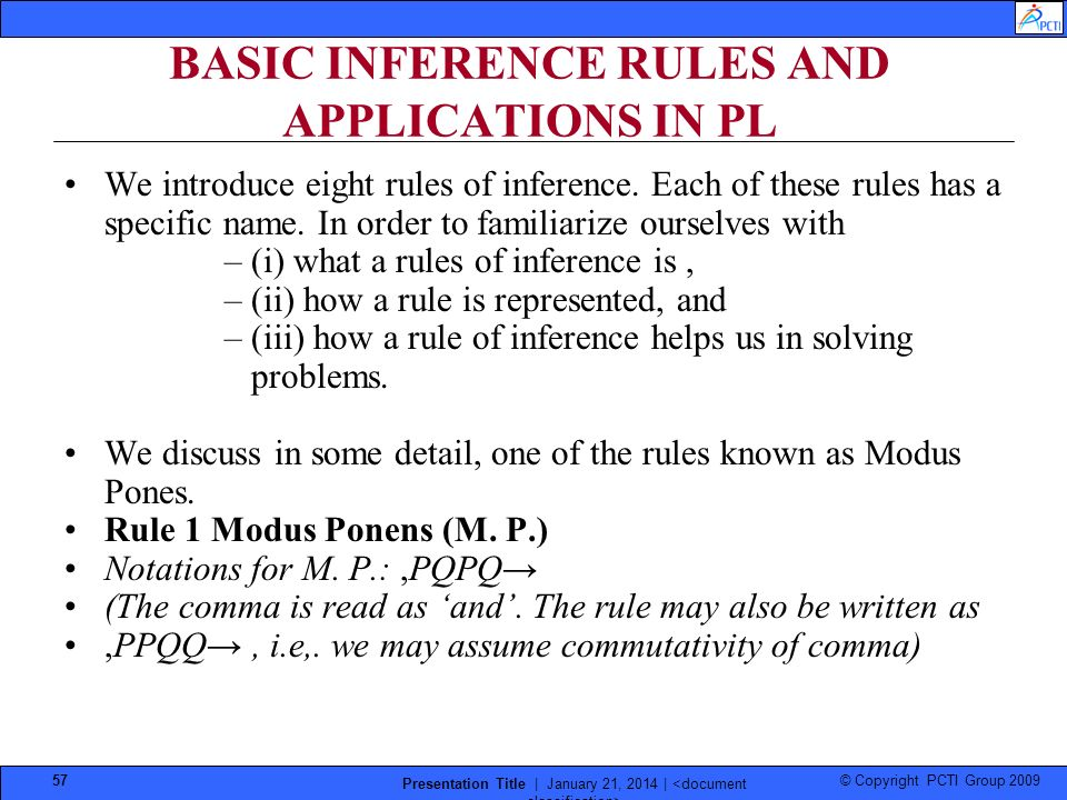 © Copyright PCTI Group 2009 Presentation Title | January 21, 2014 | 57 BASIC INFERENCE RULES AND APPLICATIONS IN PL We introduce eight rules of infere