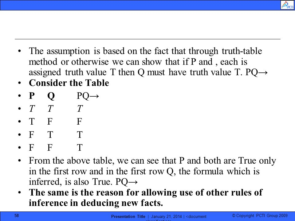 © Copyright PCTI Group 2009 Presentation Title | January 21, 2014 | 58 The assumption is based on the fact that through truth-table method or otherwise we can show that if P and, each is assigned truth value T then Q must have truth value T.