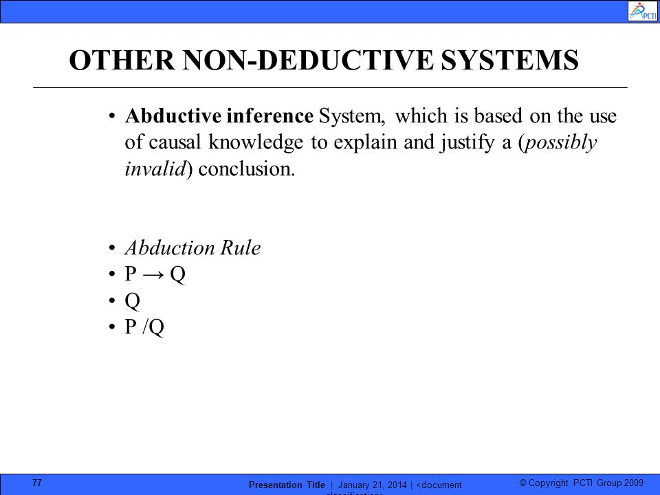 © Copyright PCTI Group 2009 Presentation Title | January 21, 2014 | 77 OTHER NON-DEDUCTIVE SYSTEMS Abductive inference System, which is based on the u