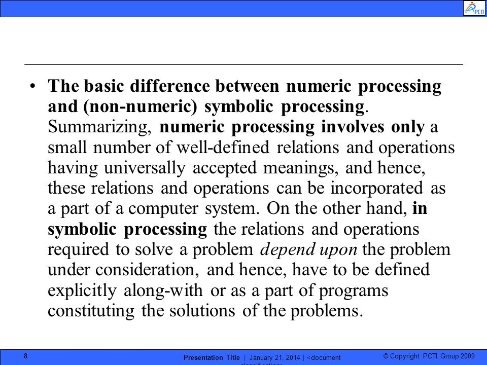 © Copyright PCTI Group 2009 Presentation Title | January 21, 2014 | 9 Comments/Explanation 2, Definition 2 : Algorithmic method vs non-algorithmic method, heuristics : Algorithm is a step-by-step procedure with well- defined starting and ending points, which is guaranteed to reach a solution to a specific problem.