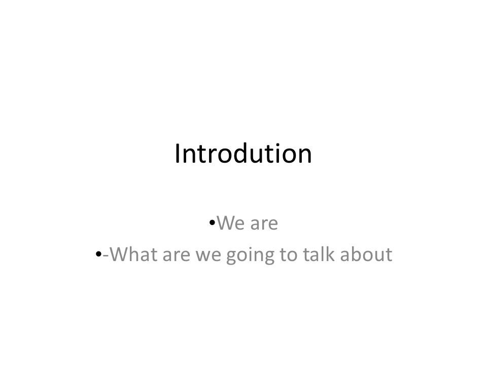 Introdution We are -What are we going to talk about